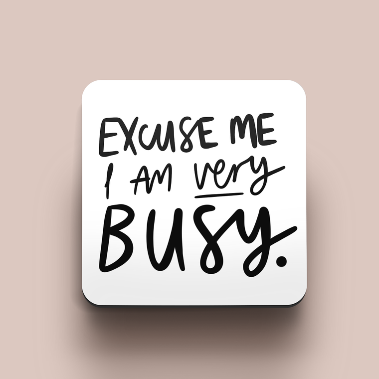 """Excuse Me I'm Very Busy"" Coaster"
